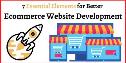 7 Essential Elements for Better Ecommerce Website Development