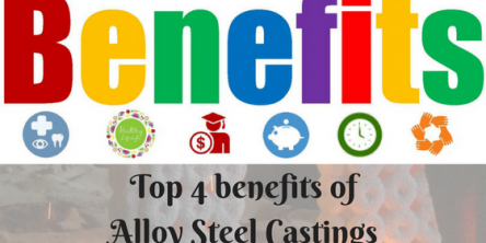 Top 4 benefits of Alloy Steel Castings