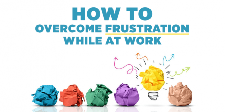 How To Overcome Frustration While at Work