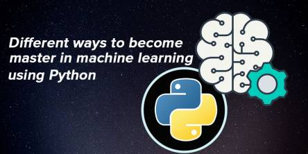 Different ways to become master in machine learning using Python