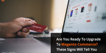 Are You Ready To Upgrade To Magento Commerce? These Signs Will Tell You