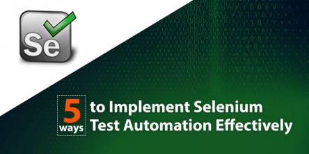 5 Ways to Implement Selenium Test Automation Effectively