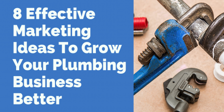 8 Effective Marketing Ideas To Grow Your Plumbing Business Better