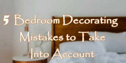 5 Bedroom Decorating Mistakes to Take Into Account