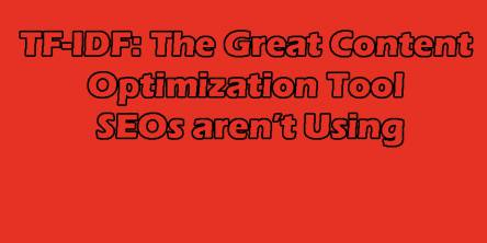 TF-IDF: The Great Content Optimization Tool SEOs aren't Using