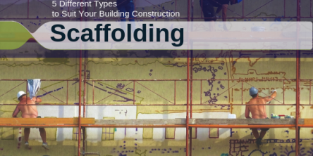 Scaffolding: 5 Different Types to Suit Your Building Construction