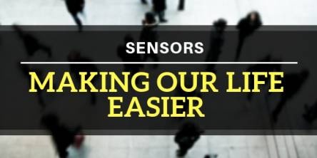 Sensors: Making Our Life Easier