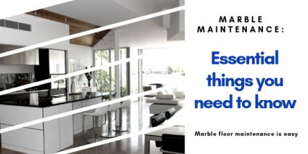 Marble Maintenance: Essential Things You Need to Know