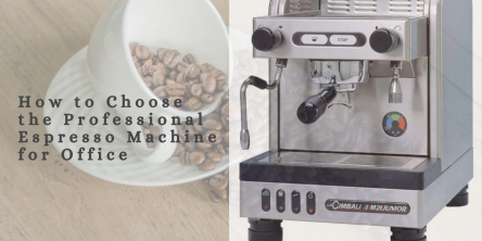 How to Choose the Professional Espresso Machine for Office