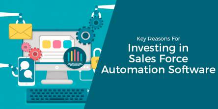 Key Reasons For Investing in Sales Force Automation Software