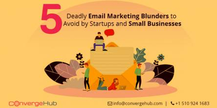 5 Deadly Email Marketing Blunders to Avoid by Startups and Small Businesses