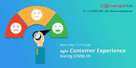 More Ways To Provide Agile Customer Experience During COVID-19 (With Action Item For Leaders)