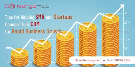 Tips for Helping SMB and Startups Change Their CRM for Rapid Business Growth