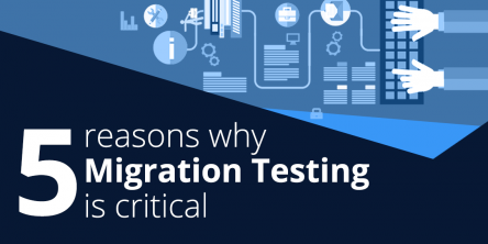 5 reasons Why Migration Testing is critical