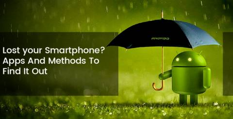 Lost Your Smartphone? Apps And Methods To Find It Out!