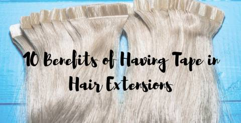 Top 10 Benefits of Having Tape in Hair Extensions for Long and Luscious Look