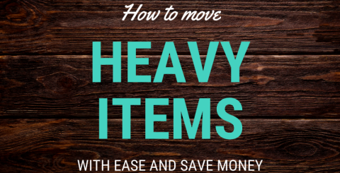 how to move heavy items with ease and save money