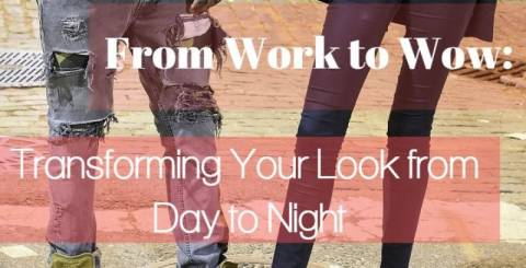 From Work to Wow Transforming Your Look from Day to Night