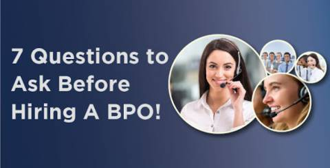7 Questions to Ask Before Hiring A BPO!