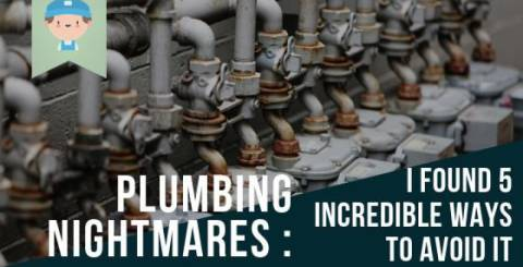 Plumbing Nightmares: I Found 5 Incredible Ways to Avoid It