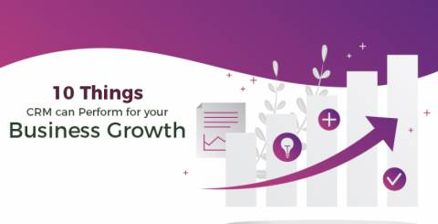 10 Things CRM Can Perform For Your Business Growth