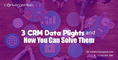 3 CRM Data Plights and How You Can Solve Them