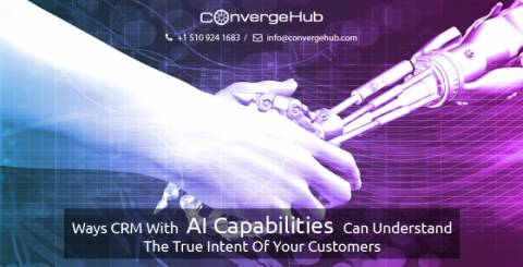 Ways CRM With AI Capabilities Can Understand The True Intent Of Your Customers