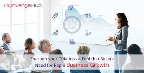 Sharpen your CRM into a Tool that Sellers Need for Rapid Business Growth